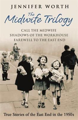 """The Midwife Trilogy """"Call the Midwife"""", """"Shadows of the Workhouse"""", """"Farewell to the East End"""" by Jennifer Worth"""