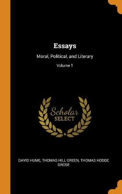 Essays: Moral, Political, and Literary; Volume 1 by David Hume