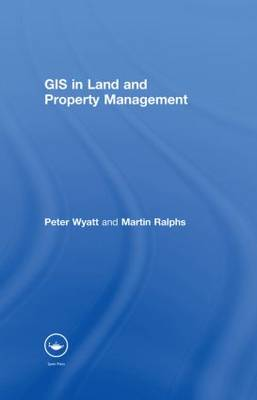 GIS in Land and Property Management by Martin P. Ralphs