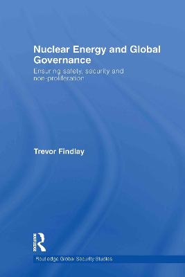 Nuclear Energy and Global Governance by Trevor Findlay
