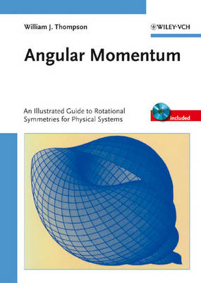 Angular Momentum: An Illustrated Guide to Rotational Symmetries for Physical Sciences by J. William Thompson