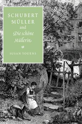 Schubert, Muller, and Die schoene Mullerin by Susan Youens