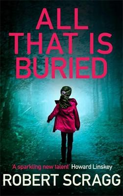 All That is Buried: Your next white-knuckle read by Robert Scragg
