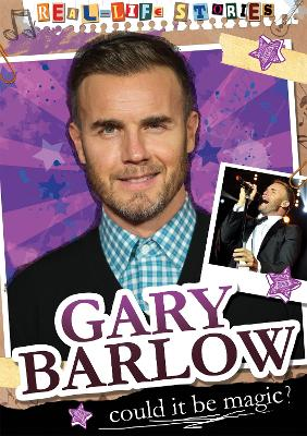 Real-life Stories: Gary Barlow by Hettie Bingham