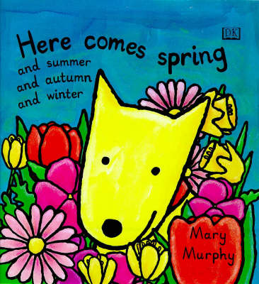 Here Comes Spring and Summer and Autumn and Winter by Mary Murphy