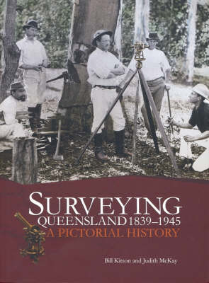 Surveying Queensland 1839-1945: A Pictorial History by Judith McKay