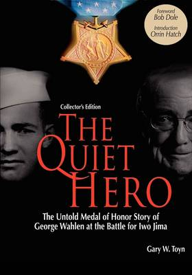 Quiet Hero-The Untold Medal of Honor Story of George E. Wahlen at the Battle for Iwo Jima-Collector's Edition by Orrin Hatch
