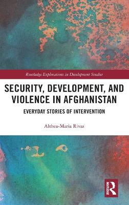 Security, Development and the Stories of Everyday Conflict in Afghanistan book