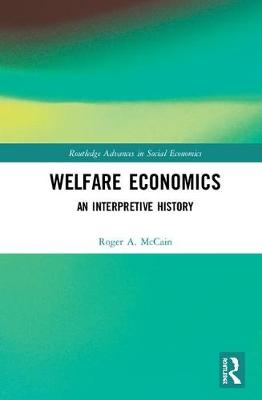 Welfare Economics: An Interpretive History by Roger A. McCain
