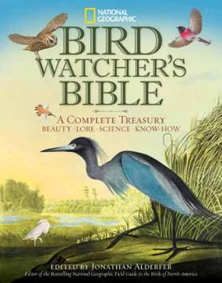 National Geographic Bird-Watcher's Bible by Jonathan K. Alderfer