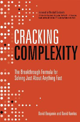 Cracking Complexity: The Breakthrough Formula for Solving Just About Anything Fast by David Komlos