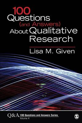 100 Questions (and Answers) About Qualitative Research by Lisa M. Given
