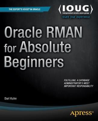 Oracle RMAN for Absolute Beginners by Darl Kuhn