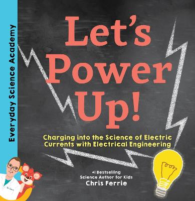 Let's Power Up!: Charging into the Science of Electric Currents with Electrical Engineering by Chris Ferrie
