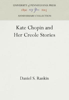 Kate Chopin and Her Creole Stories by Daniel S. Rankin