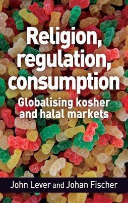 Religion, Regulation, Consumption by John Lever
