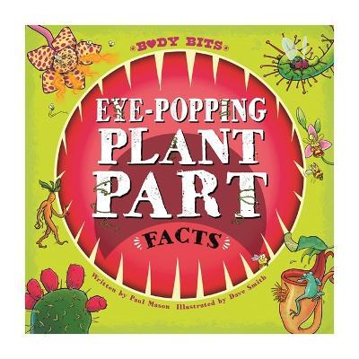 Body Bits: Eye-popping Plant Part Facts by Paul Mason