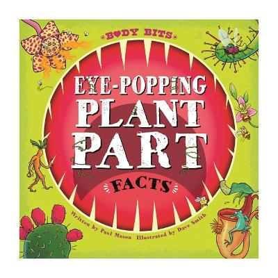 Body Bits: Eye-popping Plant Part Facts book