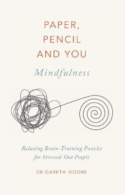 Paper, Pencil & You: Mindfulness: Relaxing Brain-Training Puzzles for Stressed-Out People by Dr Gareth Moore