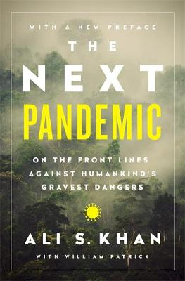 The The Next Pandemic: On the Front Lines Against Humankind's Gravest Dangers by Dr Ali S. Khan