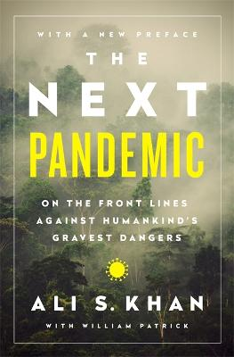 The Next Pandemic: On the Front Lines Against Humankind's Gravest Dangers by Dr Ali S. Khan
