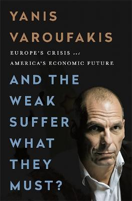 And the Weak Suffer What They Must? (INTL PB ED) by Yanis Varoufakis