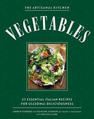 The New Artisanal Kitchen: Vegetables by Melissa Clark