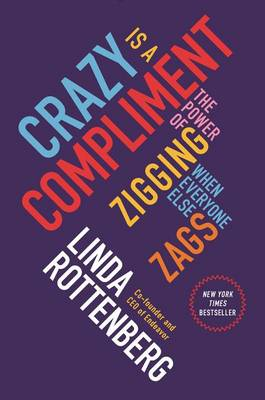 Crazy Is a Compliment by Linda Rottenberg