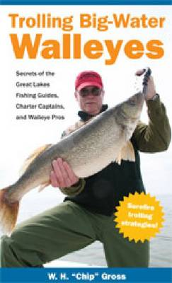 Trolling Big-Water Walleyes by H. 'Chip' Gross