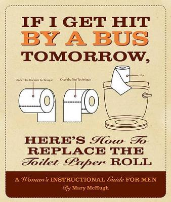 If I Get Hit by a Bus Tomorrow, Here's How to Replace the Toilet Paper Roll by Mary McHugh