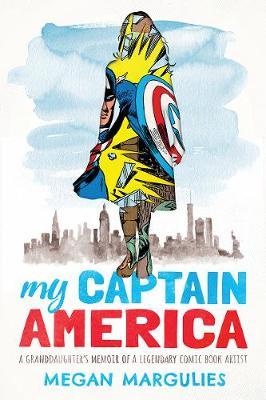 My Captain America: A Granddaughter's Memoir of a Legendary Comic Book Artist by Megan Margulies
