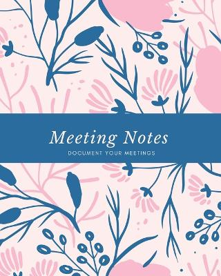 Meeting Notes: For Taking Minutes at Business Meetings Log Book, Record Action & Agenda Organizer, Planner, Notebook, Journal by Amy Newton