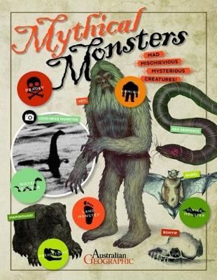 Mythical Monsters: Mad, Mischievous, Mysterious Creatures! by Australian Geographic