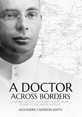 A Doctor across Borders: Raphael Cilento and Public Health from Empire to the United Nations by Alexander Cameron-Smith