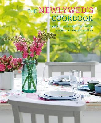 The Newlywed's Cookbook: Fresh and Modern Recipes to Cook and Share Together by Ryland Peters & Small