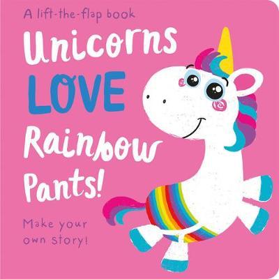 Unicorns LOVE Rainbow Pants! - Lift the Flap by Jenny Copper