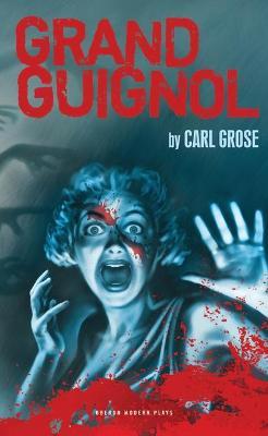 Grand Guignol by Carl Grose