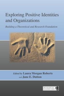 Exploring Positive Identities and Organizations by Laura Morgan Roberts