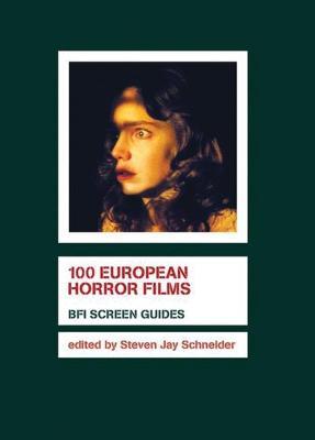 100 European Horror Films by Steven Jay Schneider