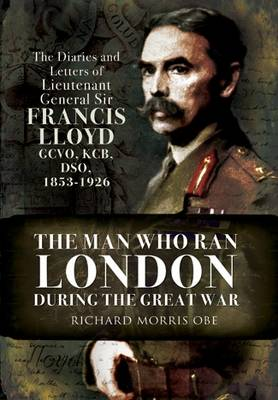 Man Who Ran London During the Great War by Richard Morris