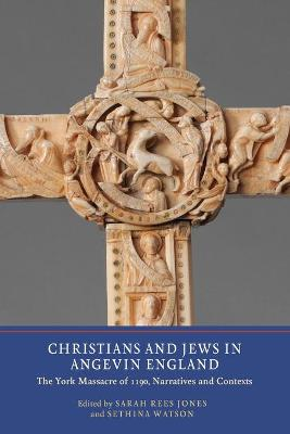 Christians and Jews in Angevin England by Sarah Rees Jones