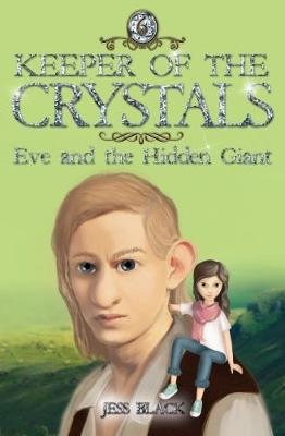 Keeper of the Crystals: #6 Eve and the Hidden Giant by Jess Black