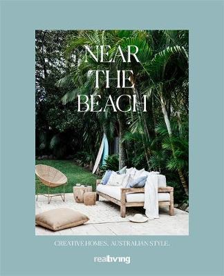 Near the Beach: Creative homes. Australian style. by Real Living