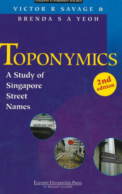 Toponymics: A Study of Singapore Street Names by Victor R. Savage
