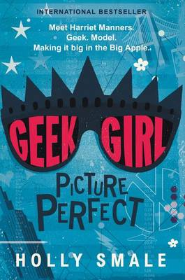Geek Girl: Picture Perfect by Holly Smale