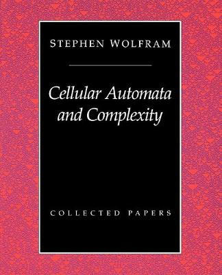 Cellular Automata And Complexity by Stephen Wolfram