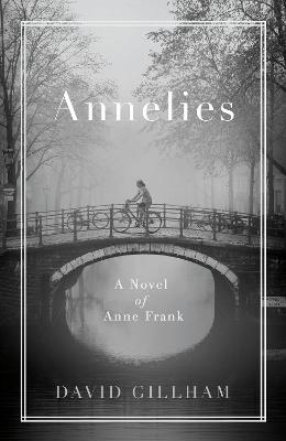 Annelies: A Novel of Anne Frank by David Gillham