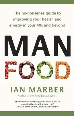ManFood: The no-nonsense guide to improving your health and energy in your 40s and beyond by Ian Marber