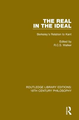The Real in the Ideal: Berkeley's Relation to Kant by R.C.S. Walker