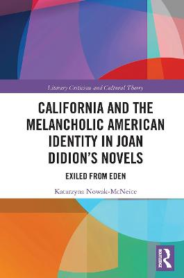 California and the Melancholic American Identity in Joan Didion's Novels: Exiled from Eden by Katarzyna Nowak McNeice